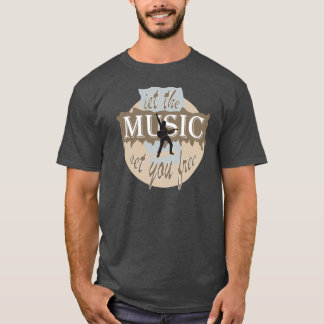 The MUSIC set you free pay attention T-Shirt