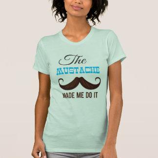 The mustache make me do it playeras