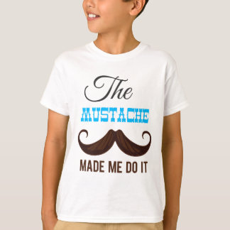 The mustache make me do it T-Shirt