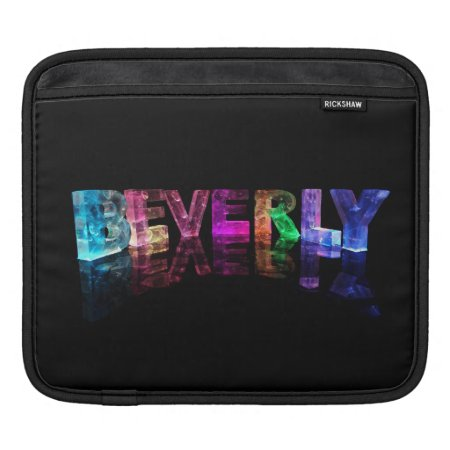 The Name Beverly in 3D Lights Sleeves For iPads