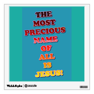 The Name Jesus Is The Most Precious Of All! Wall Decal