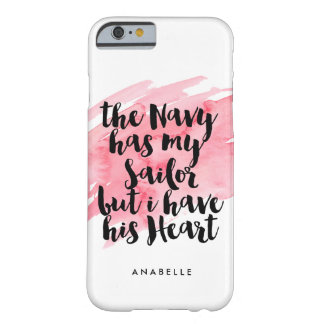The Navy Has My Sailor But I Have His Heart Barely There iPhone 6 Case
