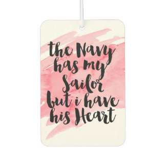 The Navy Has My Sailor But I Have His Heart Car Air Freshener