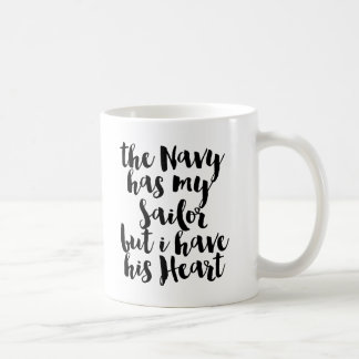 The Navy Has My Sailor But I Have His Heart Coffee Mug