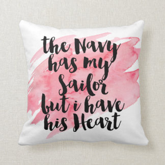 The Navy Has My Sailor But I Have His Heart Pillow