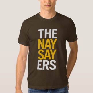 The Naysayers T-Shirt
