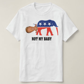The New GOP Not My Baby - Anti Trump T-Shirt