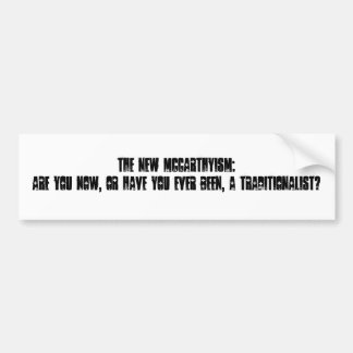 The new McCarthyism: Are you now, or have you e... Bumper Sticker