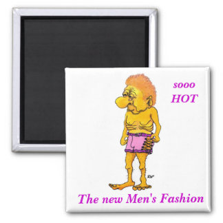 The new Men´s Fashion - is sooo HOT Magnet