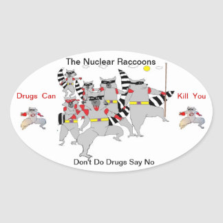 The Nuclear Raccoons Don't Do Drugs Say No Oval Sticker
