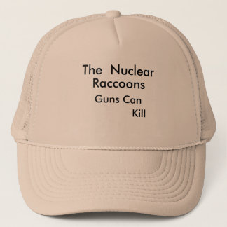 The  Nuclear, Raccoons, Guns Can, Kill Trucker Hat