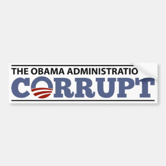 The Obama Administration is Corrupt Bumper Stickers