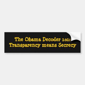 The Obama Decoder 101:Transparency means Secrecy Bumper Sticker