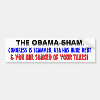 THE OBAMA-SHAM! IT SOAKS YOU OF YOUR TAXES! BUMPER STICKER