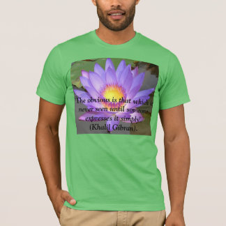 The Obvious Quote by Khalil Gibran T-Shirt