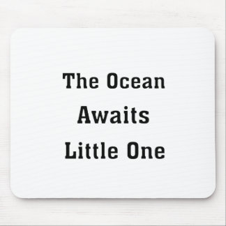 The Ocean Awaits Little One Mouse Pad