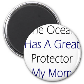The Ocean Has A Great Protector My Mom 2 Inch Round Magnet