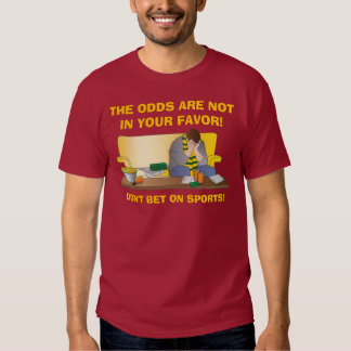 The Odds Are Not In Your Favor! T-shirt