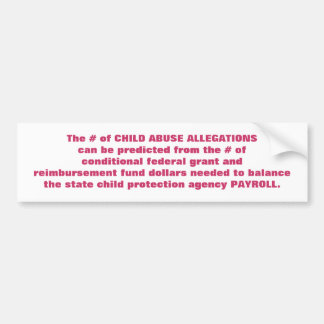 The # of CHILD ABUSE ALLEGATIONS can be predict... Bumper Sticker