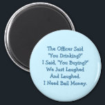"""The Officer Said You Drinking Funny Fridge Magnet<br><div class=""""desc"""">&quot;The officer said &quot;You drinking?&quot; I said, &quot;You buying?&quot; We just laughed and laughed. I need bail money.&quot; - Funny, hilarious joke on police, drinking, driving, and jail; on a magnet for your fridge / dishwasher / kitchen / file cabinet. Makes a fun gift for friends, family, and fans of...</div>"""