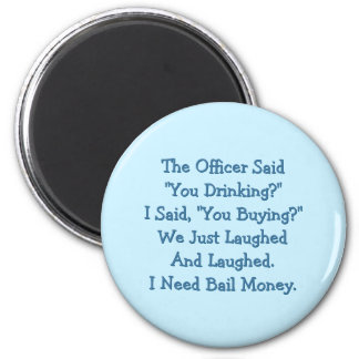 The Officer Said You Drinking Funny Fridge Magnet