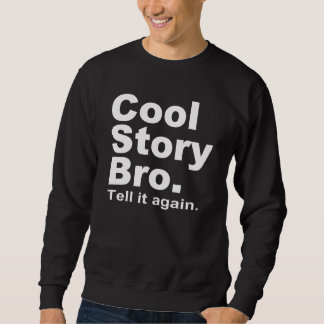 The Official Cool Story Bro. Tell it again.10 Pull Over Sweatshirts