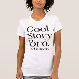 The Official Cool Story Bro. Tell it again.6 T-Shirt