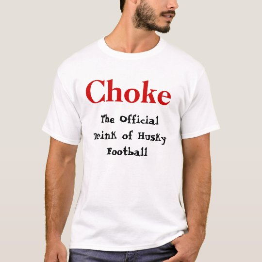 The Official Drink of Husky Football, Choke T-Shirt