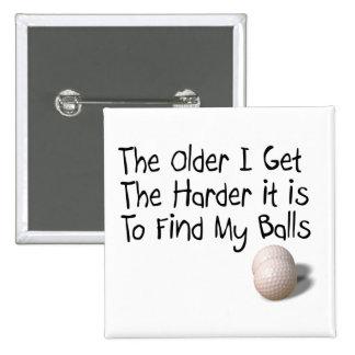 The older I get Button