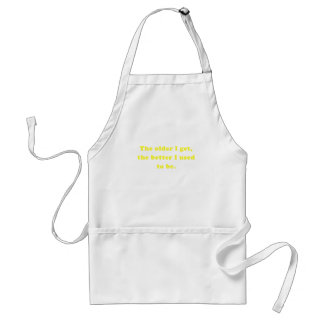 The Older I Get the Better I Used to Be Adult Apron