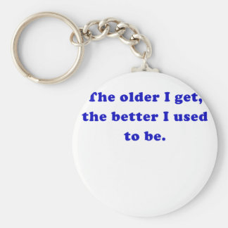 The Older I Get the Better I Used to Be Key Chain