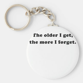 The Older I Get the More I Forget Key Chain