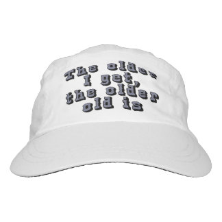 The older I get, the older old is Hat