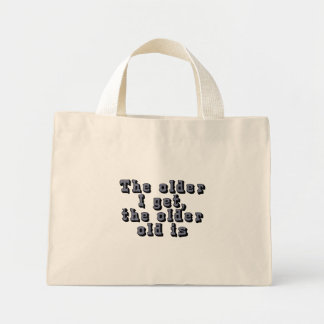 The older I get, the older old is Mini Tote Bag