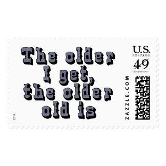 The older I get, the older old is Postage