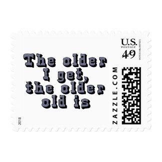 The older I get, the older old is Postage Stamp
