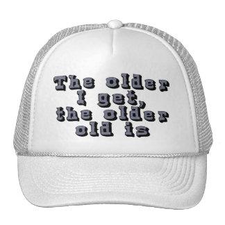 The older I get, the older old is Trucker Hat