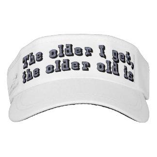 The older I get, the older old is Visor