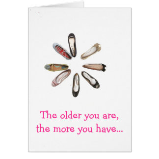 The older you are, the more you have... card