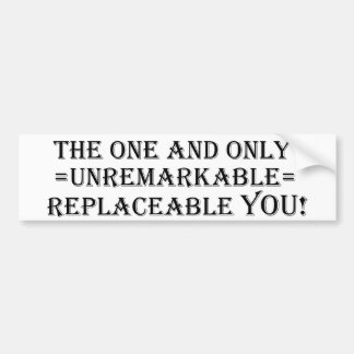 The One And Only Unremarkable Replaceable You! Car Bumper Sticker
