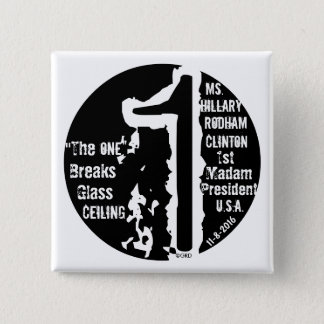 """The One"" Breaks Glass Ceiling Hillary R. Clinton Button"