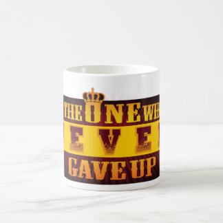 The One Who Never Gave Up Coffee Mug
