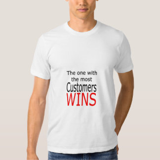 The one with the most customers wins t shirt