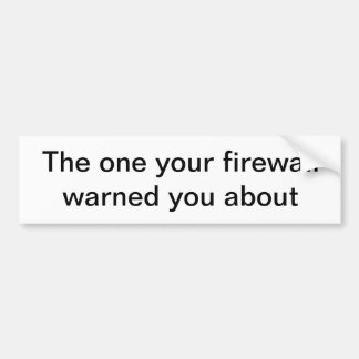 The one your firewall warned you about car bumper sticker