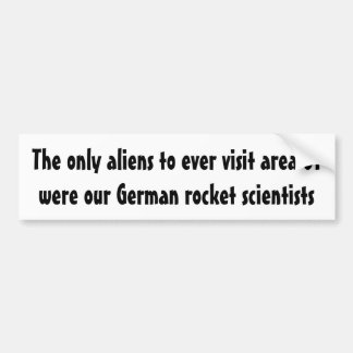 The only aliens to ever visit area 51 bumper sticker