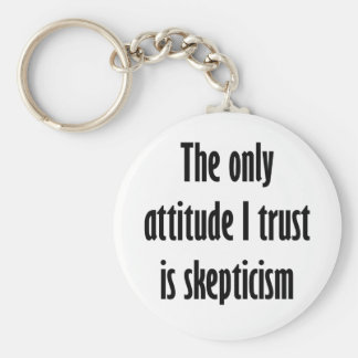 The only attitude I trust is skepticism Keychain