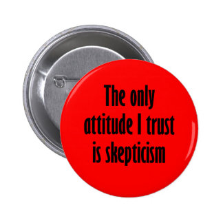 The only attitude I trust is skepticism Pinback Button