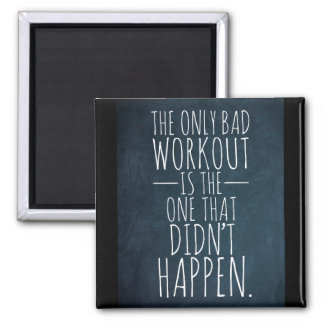 The only bad workout... Gym/Fitness Magnet