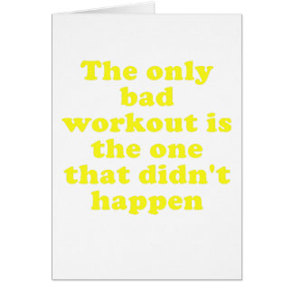 The Only Bad Workout is the One that Didnt Happen Card