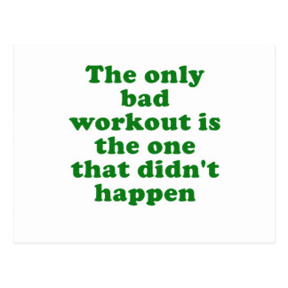 The Only Bad Workout is the One that Didnt Happen Postcard